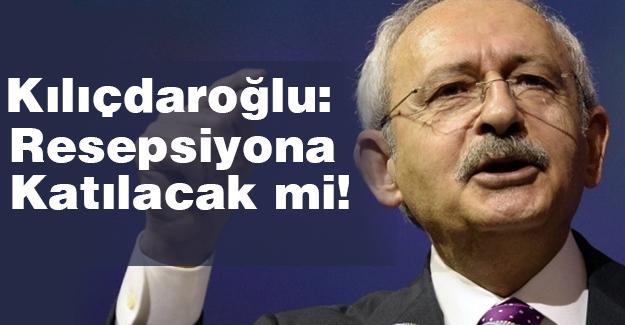Kılıçdaroğlu, Resepsiyonuna katılacak mı?