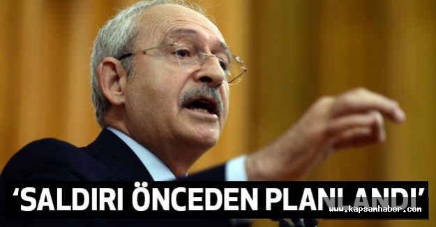 Kılıçdaroğlu; Saldırı Önceden Planlandı