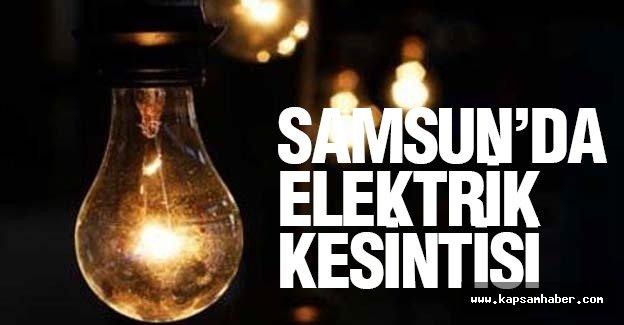 Samsun'da Eletrik Kesilecek Yerler