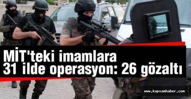 TSK ve MİT'teki imamlara 31 ilde operasyon