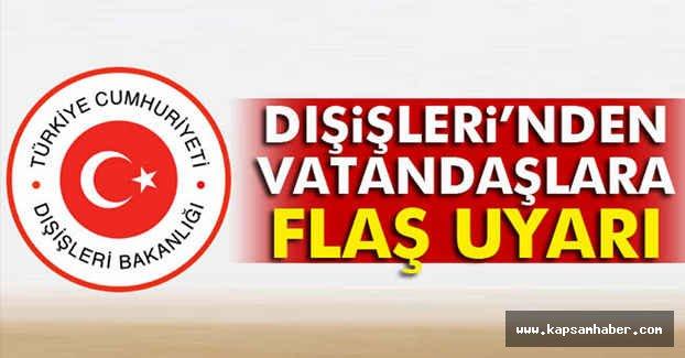 Türkiye Dışişleri'nden Vatandaşlara Flaş Uyarı!