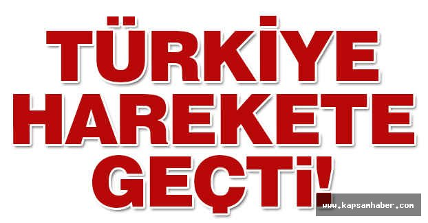 Türkiye Harekete Geçti!