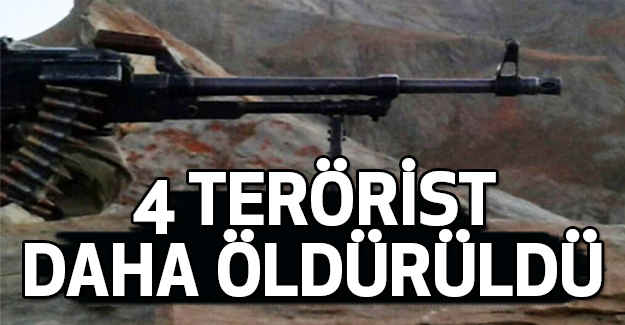 4 Terörist Daha Öldürüldü