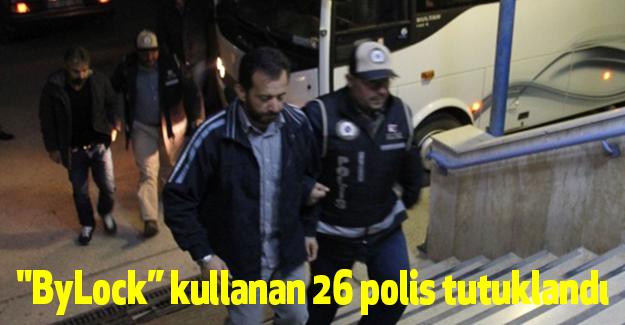 """""""ByLock"""" kullanan 26 polis tutuklandı"""
