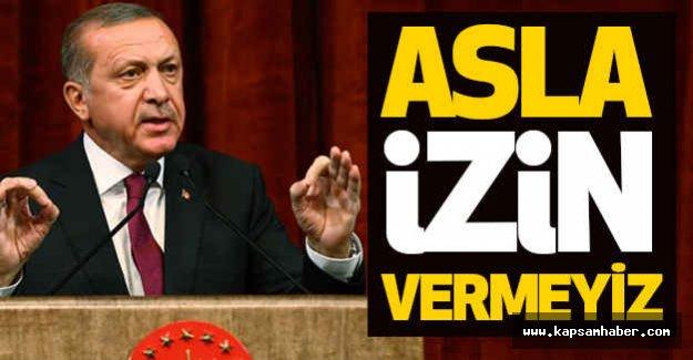 Erdoğan; Asla İzin Vermeyiz!