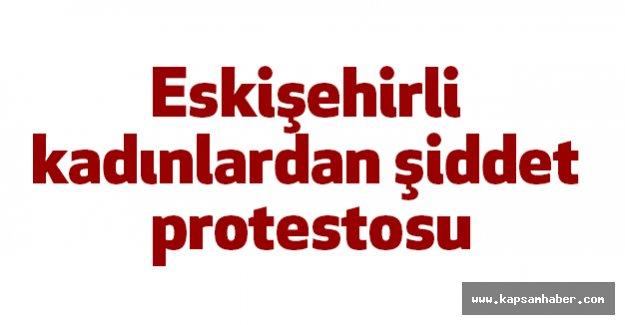 Eskişehir'de kadınlardan şiddet protestosu