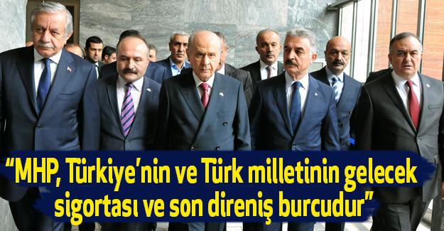 """""""MHP, Türkiye'nin ve Türk milletinin gelecek sigortası ve son direniş burcudur"""""""