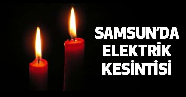 Samsun'da Elektrik Kesintisi Olacak!