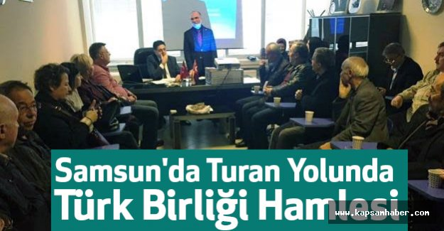 Samsun'da Turan Yolunda Türk Birliği Hamlesi