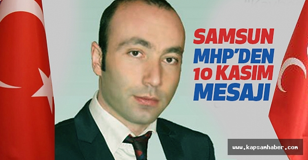 Samsun MHP İl Başkanı Tekin'den 10 Kasım Mesajı