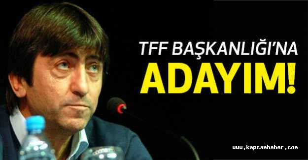"""""""TFF Başkanlığı'na adayım"""""""