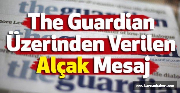 The Guardian Üzerinden Verilen Alçak Mesaj