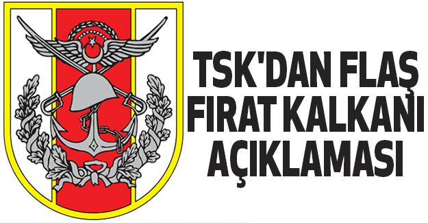 TSK'dan Flaş Fırat Kalkanı Açıklaması..