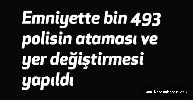 Emniyette bin 493 Polise Atama ve Yer değiştirme