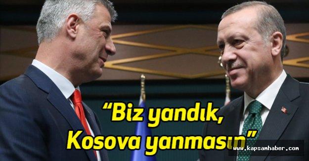 """Erdoğan: """"Biz yandık, Kosova yanmasın"""""""