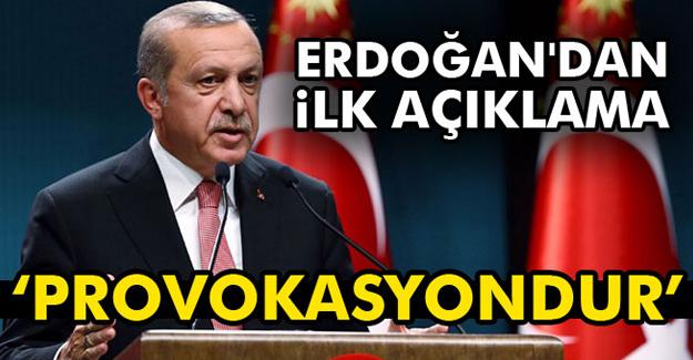 Erdoğan: Provokasyondur