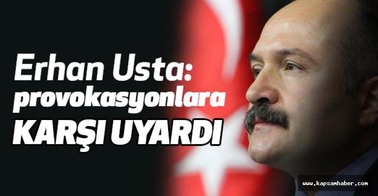Erhan Usta, Provokasyonlara Karşı Uyardı!