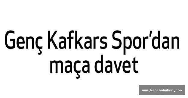 Genç Kafkars Spor'dan maça davet