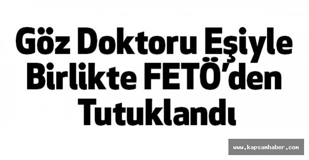 Göz Doktoru Eşiyle Birlikte FETÖ'den Tutuklandı