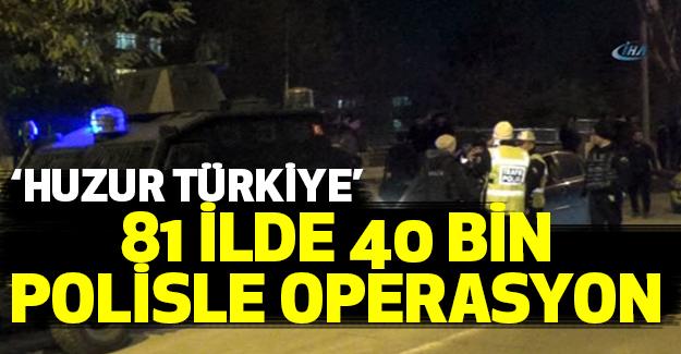 'Huzur Türkiye' 81 İlde 40 bin Polisle Operasyon
