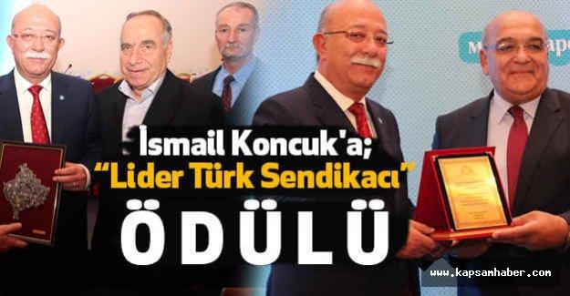 "İsmail Koncuk'a ""Lider Türk Sendikacı"" Ödülü"