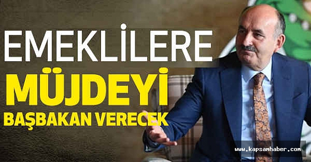 Müezzinoğlu; Emekliye Müjdeyi Başbakan Verecek