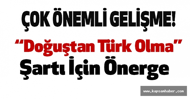 """Önemli Gelişme: """"Doğuştan Türk Olma"""" Şartı İçin Önerge"""