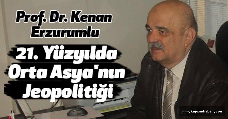 Prof. Erzurumlu'dan, 21. Yüzyılda Orta Asya'nın Jeopolitiği