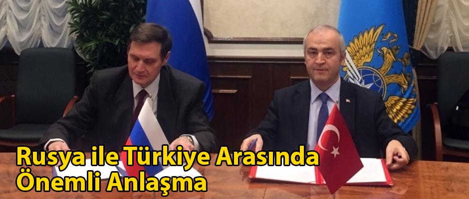 Rusya ile Türkiye Arasında Önemli Anlaşma