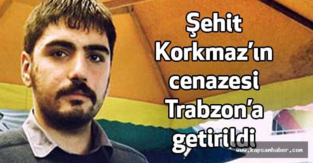 Şehit Korkmaz'ın cenazesi Trabzon'a getirildi