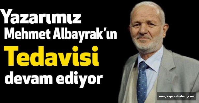 Yazarımız Mehmet Albayrak'ın Tedavisi Devam Ediyor