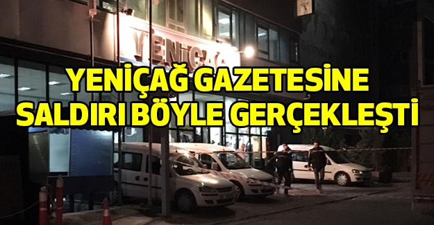 Yeniçağ Gazetesine Saldırı Böyle Gerçekleşti