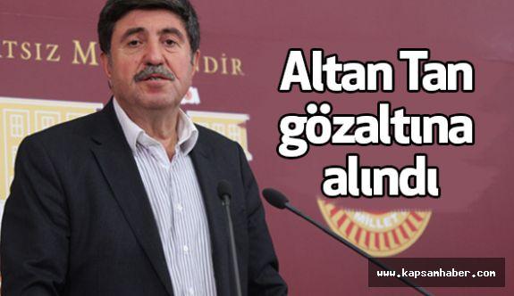 Altan Tan Gözaltına Alındı