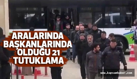 Aralarında Belediye başkanlarıyla Birlikte 21 tutuklama