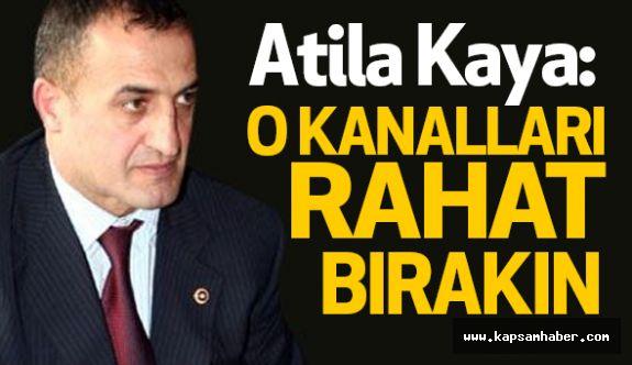 Atila Kaya'dan; Caferi kanallarının kapatılmasına Sert tepki