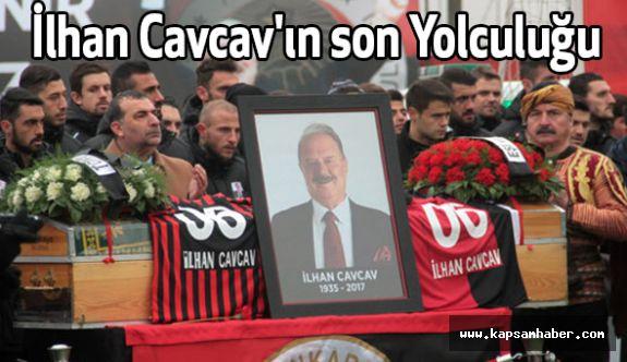 İlhan Cavcav'ın son Yolculuğu...