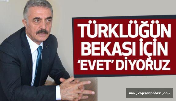 İsmet Büyükataman; Türklüğün Bekası İçin Evet Diyoruz