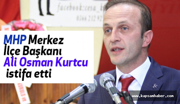 Kastamonu'da  MHP Başkanı  Kurtcu İstifa Etti