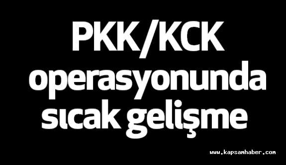 PKK/KCK operasyonunda sıcak gelişme