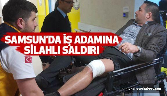 Samsun'da İş Adamına Silahlı Saldırı