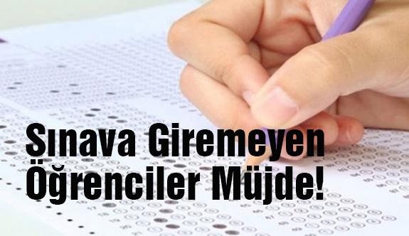 Sınava Giremeyen Öğrenciler Müjde!