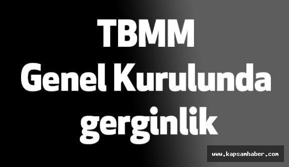 TBMM Genel Kurulunda gerginlik