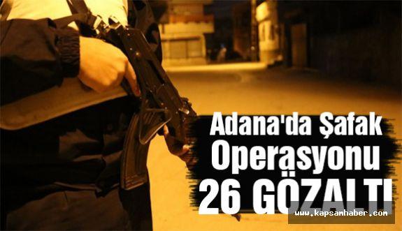 Adana'da Şafak Operasyonu: 26 gözaltı