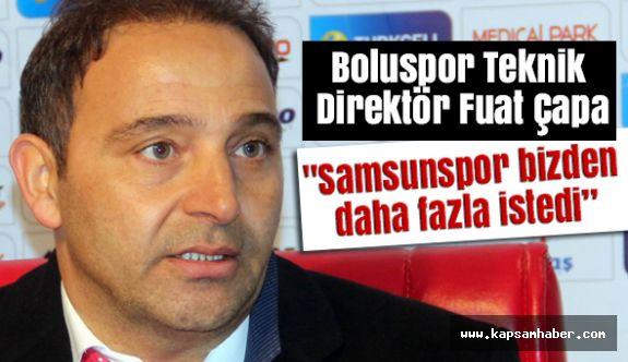 """Çapa: """"Samsunspor bizden daha fazla istedi"""""""