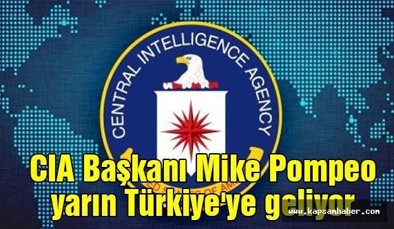CIA Başkanı Mike Pompeo yarın Türkiye'ye geliyor
