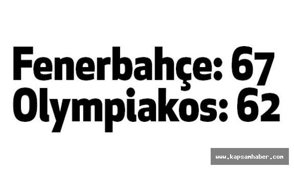 Fenerbahçe: 67 - Olympiakos: 62