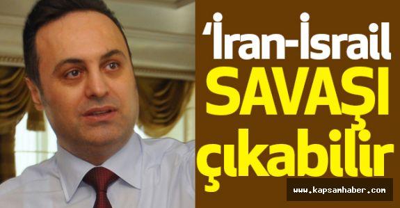 """""""İran-İsrail savaşı çıkabilir"""""""