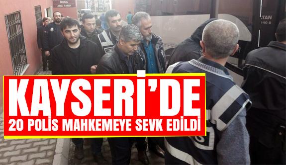 Kayseri'de FETÖ'den 20 polis mahkemeye sevk edildi