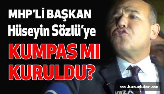 MHP'li Başkan Sözlü'ye Kumpas mı Kuruldu?