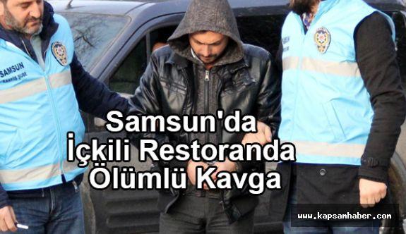 Samsun'da İçkili Restoranda Ölümlü Kavga